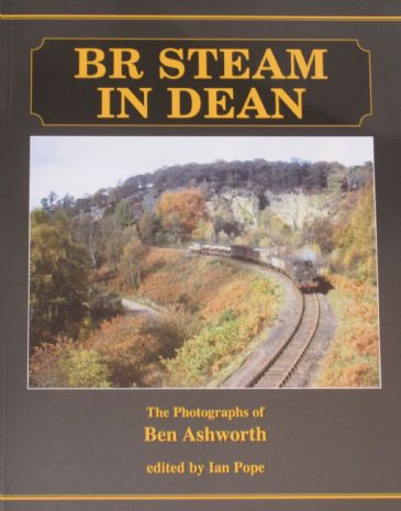 BR Steam in Dean, The Photographs of Ben Ashworth, edited by Ian Pope